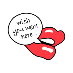 Red Lips, Mouth. Speech bubble, text message. Wish you were here. Cartoon, Pop art fashion style design. Hand drawn illustration isolated on white. Print Valentines Day card