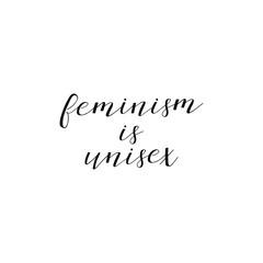 Feminism is unisex. Feminism quote, woman motivational slogan. lettering. Vector design.