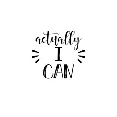 Actually, i can. Feminism quote, woman motivational slogan. lettering. Vector design.