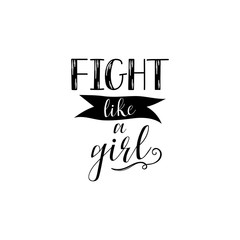 Fight like a girl. Feminism quote, woman motivational slogan. lettering. Vector design.