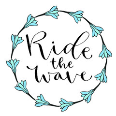 Ride the wave. Handwritten greeting card. Printable quote template. Calligraphic vector illustration. T-shirt print design.