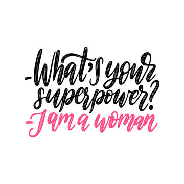 What Is Your Superpower. I Am A Woman hand lettering. Vector calligraphic illustration of feminist movement.