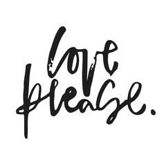 Love please. Hand written calligraphic phrase. Hand drawn vector illustration, greeting card, design, logo. Black and white brush pen writing.