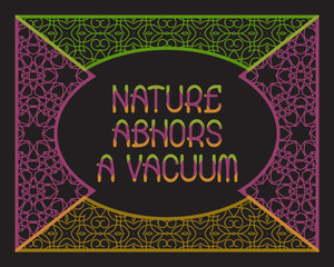 Nature abhors a vacuum. English saying. Colorful phrase letters in ornate frame.