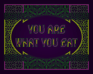 You are what you eat. English saying. Colorful phrase letters in ornate frame.