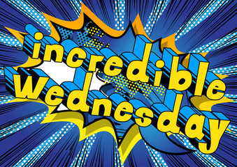 Incredible Wednesday - Comic book style word on abstract background.