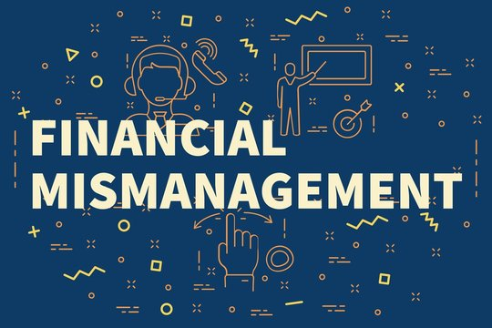 Conceptual business illustration with the words financial mismanagement