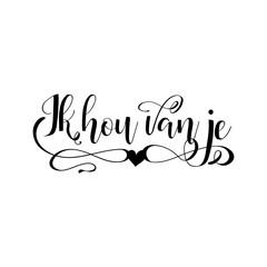 Handwritten calligraphy phrase in Dutch Ik hou van je. Vector illustration. translate from Dutch: I love you
