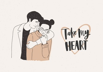 Valentine s day greeting card or postcard template with charming embracing young modern man and woman and Take My Heart inscription on light background. Hand drawn holiday vector illustration.