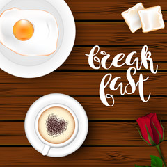 "Template square brown wood board background. A cup of cappuccino coffee with a heart, an egg on a plate, bread toasts and red roses. Inscription Lettering ""Breakfast."" Vector. View from above."