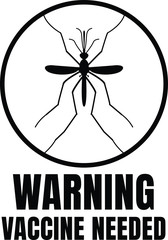 WARNING VACCINE NEEDED MOSQUITO BLACK AND WHITE VECTOR