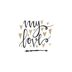 My love lettering romantic card with gold glitter hearts and arrow. Hand drawn lettering. Used for greeting card, banner, poster, congratulate. printing. Vector typography poster, romantic
