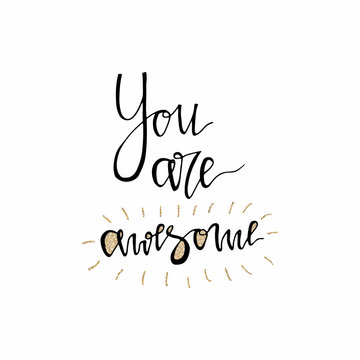 You are awesome hand lettering romantic card with gold glitter texture. Hand drawn lettering. Used for greeting card, banner, poster, congratulate. printing. Vector typography poster, romantic quote.