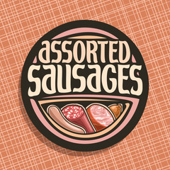 Vector logo for Sausage, round label with original brush typeface for title text assorted sausage, german bratwurst, cured salami, sliced ham and smoked beef sausage, price tag for meat store on black