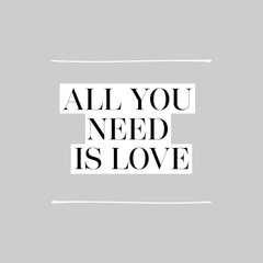 All You Need Is Love. Inspirational message black on white background on gray background with white lines in a square format for a sentimental vector Valentine day card design