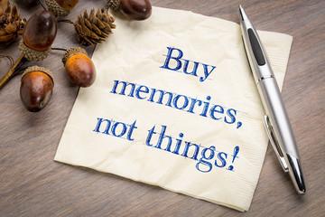 Buy memories, not things!