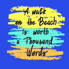 A walk on the Beach is worth a Thousand Words - handwritten motivational quote. Print for poster, t-shirt, bags, postcard, sticker. Simple slogan, cute vector