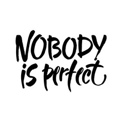 Nobody is perfect. Inspirational phrase about making mistakes and perfectionism. Motivational quote, vector lettering.