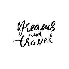 Dreams and travel. Hand drawn modern dry brush lettering. Ink calligraphy. Vector illustration.
