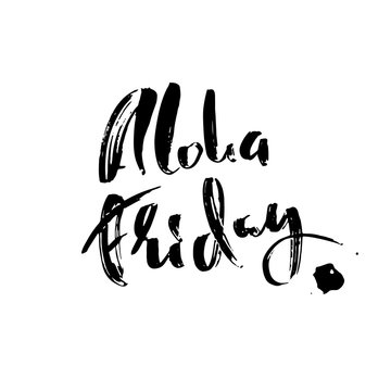 Aloha friday. Modern dry brush lettering. Inspirational quote. Calligraphy card. Typography poster. Vector illustration.