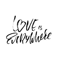 Hand drawn Valentine day quote. Love is everywhere. Dry brushed ink lettering. Modern brush calligraphy. Vector illustration.