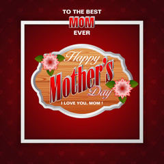 Design, background with 3d texts and flowers on wooden texture for Mother's day event, celebration; Vector illustration