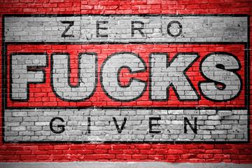 Zero Fucks Given  Ziegelsteinmauer Graffiti