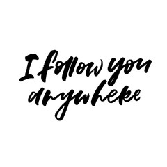 I follow you anywhere. Valentine's Day calligraphy phrases. Hand drawn romantic postcard. Modern romantic lettering. Isolated on white background.