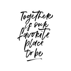 Together is our favorite place to be. Valentine's Day calligraphy phrases. Hand drawn romantic postcard. Modern romantic lettering. Isolated on white background.