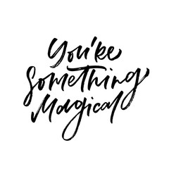 You're something magical. Valentine's Day calligraphy phrases. Hand drawn romantic postcard. Modern romantic lettering. Isolated on white background.