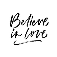 Believe in love. Valentine's Day calligraphy phrases. Hand drawn romantic postcard. Modern romantic lettering. Isolated on white background.
