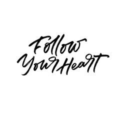 Follow Your Heart. Valentine's Day calligraphy phrases. Hand drawn romantic postcard. Modern romantic lettering. Isolated on white background.