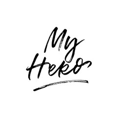 My Hero. Valentine's Day calligraphy phrases. Hand drawn romantic postcard. Modern romantic lettering. Isolated on white background.
