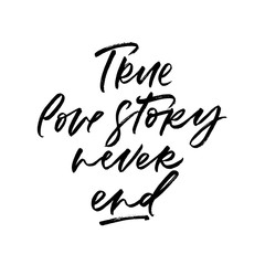 True love story never end. Valentine's Day calligraphy phrases. Hand drawn romantic postcard. Modern romantic lettering. Isolated on white background.