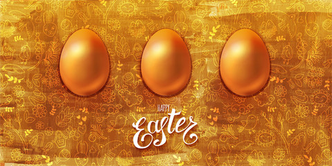 Golden Easter eggs with lettered holiday greeting on doodles decorated textured background. Luxury design for banner, poster, greeting card or invitation. Vector illustration.