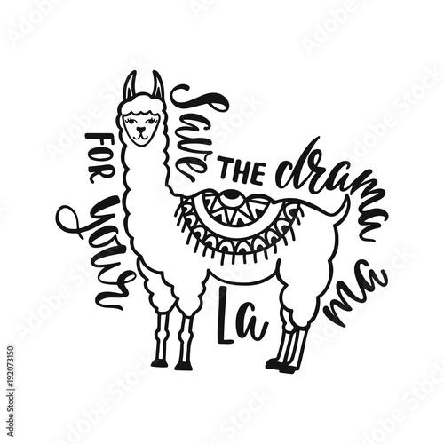 "Llamas Quotes Inspirational: ""Save The Drama For Your Llama. Hand Drawn Inspiration"