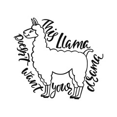 This llama doesn't want your drama. Hand drawn inspiration quote about happiness with lama. Typography design.