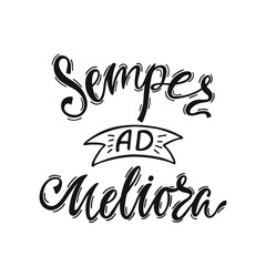 Semper Ad Meliorai - latin phrase means Always Towards Better Things. Hand drawn inspirational vector quote for prints, posters, t-shirts. Illustration isolated on white background.