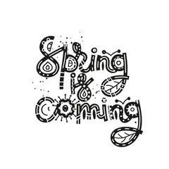 Spring is coming. Cute creative hand drawn lettering. Freehand style. Doodle. Letters with ornament. Springtime. It can be used for card, print on clothes, banner, poster. Vector illustration, eps10