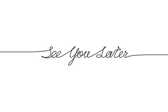 SEE YOU LATER handwritten inscription. Hand drawn lettering. alligraphy. One line drawing of phrase Vector illustration