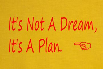 It's Not A Dream, It's A Plan concept