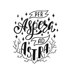 Per Aspera Ad Astra - latin phrase means Through Hardships To The Stars. Hand drawn inspirational vector quote for prints.