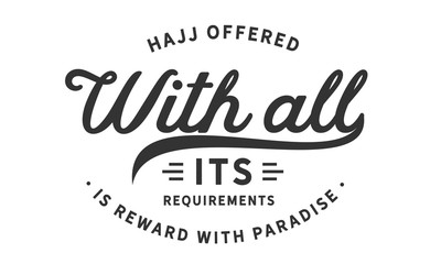 hajj offered with all its requirements is reward with paradise