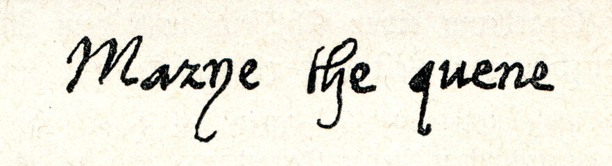 Autograph of Mary I of England (from Spamers Illustrierte Weltgeschichte, 1894, 5[1], 594)