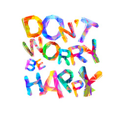 Don't worry. Be happy. Triangular letters