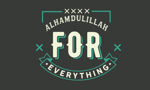 Alhamdulillah for everything means thank you