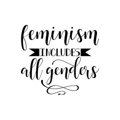 Feminism includes all genders. Feminism quote, woman motivational slogan. lettering. Vector design.