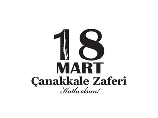 Template design of the national Turkish holiday of March 15, 1915 the day the Ottomans victory Canakkale. translation from turkish: March 18. victory of Canakkale happy holiday