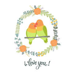 Beautiful greeting card with floral wreath,birds lovebirds and lettering I love you.