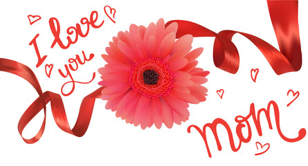 Mothers day greeting card with red ribbons, gerbera and hand drawn captions. Vector illustration